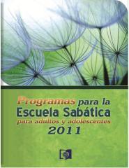 PROGRAMAS PARA LA ESCUELA SABATICA PARA ADULTOS Y ADOLESCENTES 2011