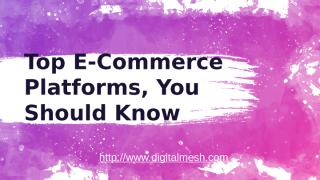 Top E-Commerce Platforms, You Should Know.pptx